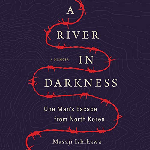A River in Darkness: One Man's Escape from North Korea [Audiobook]