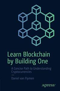 Learn Blockchain by Building One: A Concise Path to Understanding Cryptocurrencies (AZW3)