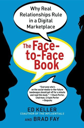 The Face to Face Book: Why Real Relationships Rule in a Digital Marketplace
