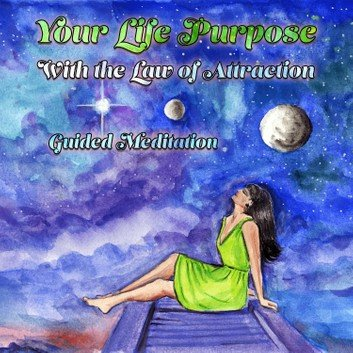 Your Life Purpose With the Law of Attraction: Guided Meditation [Audiobook]