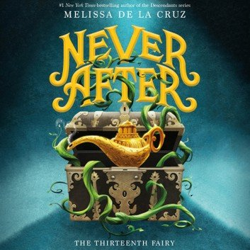 Never After: The Thirteenth Fairy (The Chronicles of Never After #1) [Audiobook]
