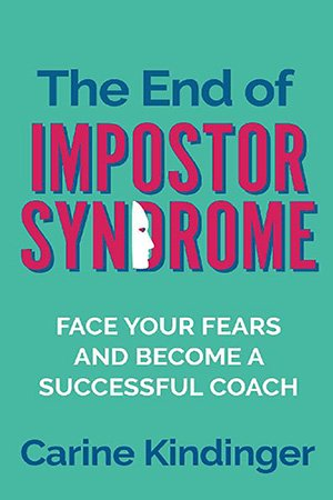 The End of Impostor Syndrome: Face Your Fears and Become a Successful Coach