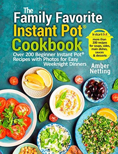 The Family Favorite Instant Pot® Cookbook: Over 200 Beginner Instant Pot® Recipes with Photos for Easy Weeknight Dinners
