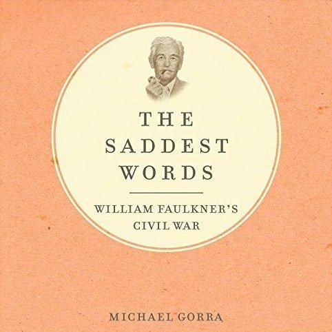 The Saddest Words: William Faulkner's Civil War [Audiobook]