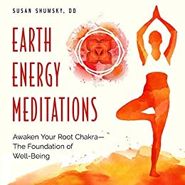 Earth Energy Meditations: Awaken Your Root Chakra-The Foundation of Well Being