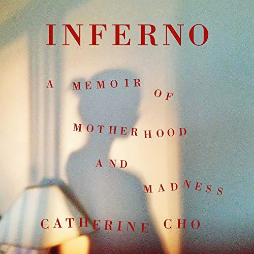 Inferno: A Memoir of Motherhood and Madness [Audiobook]