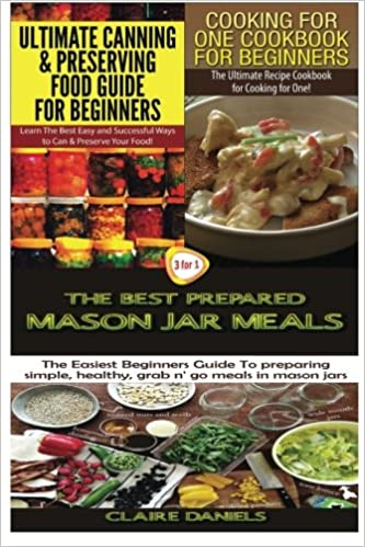 Ultimate Canning & Preserving Food Guide for Beginners & Cooking for One Cookbook for Beginners & The Best Prepared Maso