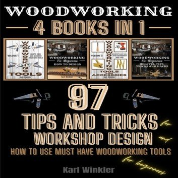 Woodworking: 97 Tips and Tricks for Workshop design and how to use must have woodworking tools for beginners [Audiobook]