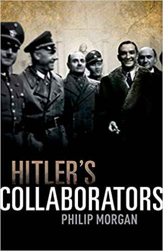 Hitler Collaborators: Choosing Between Bad and Worse in Nazi Occupied Western Europe