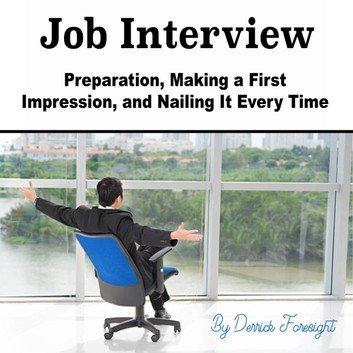 Job Interview: Preparation, Making a First Impression, and Nailing It Every Time [Audiobook]