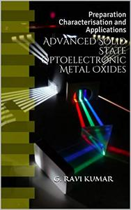 Advanced Solid State Optoelectronic Metal Oxides: Preparation Characterisation and Applications