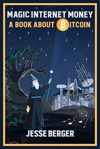 Magic Internet Money: A Book About Bitcoin