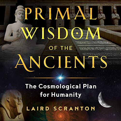 Primal Wisdom of the Ancients: The Cosmological Plan for Humanity [Audiobook]