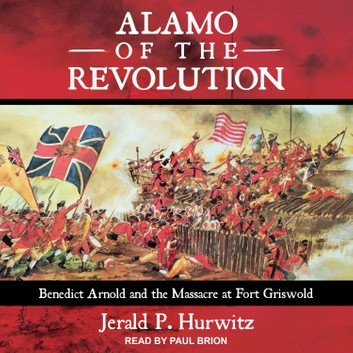 Alamo of the Revolution: Benedict Arnold and the Massacre at Fort Griswold [Audiobook]