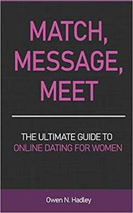 Match, Message, Meet: The Ultimate Guide to Online Dating for Women