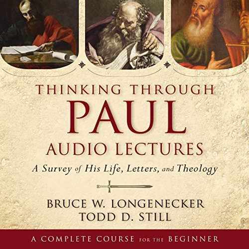 Thinking Through Paul: Audio Lectures: A Survey of His Life, Letters, and Theology [Audiobook]