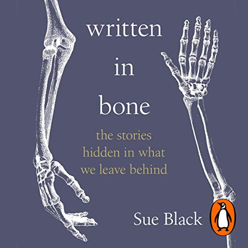 Written in Bone: Hidden Stories in What We Leave Behind [Audiobook]