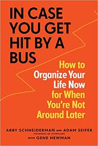 In Case You Get Hit by a Bus: How to Organize Your Life Now for When You're Not Around Later (EPUB)