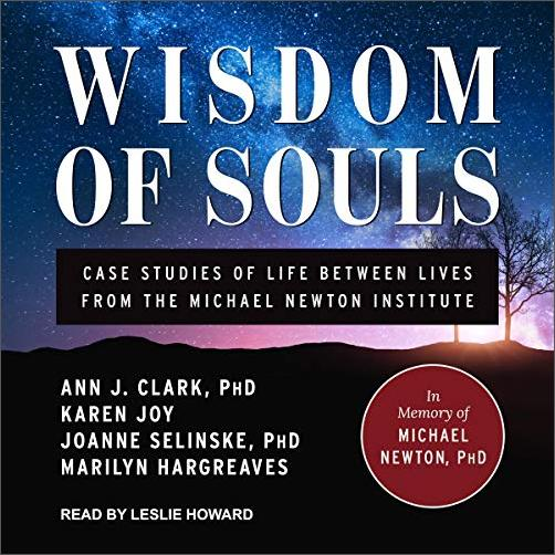 Wisdom of Souls: Case Studies of Life Between Lives from the Michael Newton Institute [Audiobook]