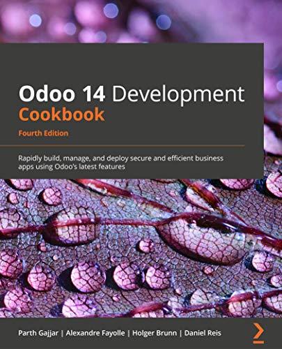Odoo 14 Development Cookbook: Rapidly build, manage, and deploy secure and efficient business apps, 4th Edition