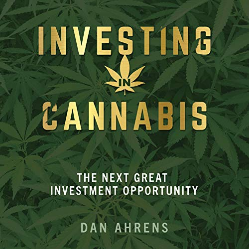 Investing in Cannabis: The Next Great Investment Opportunity [Audiobook]