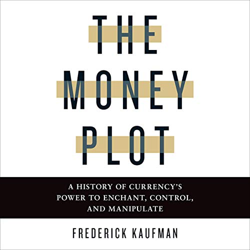 The Money Plot: A History of Currency's Power to Enchant, Control, and Manipulate [Audiobook]