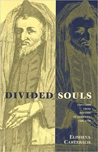 Divided Souls: Converts from Judaism in Germany, 1500 1750