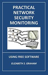 Practical Network Security Monitoring: Using Free Software by Elizabeth Graham