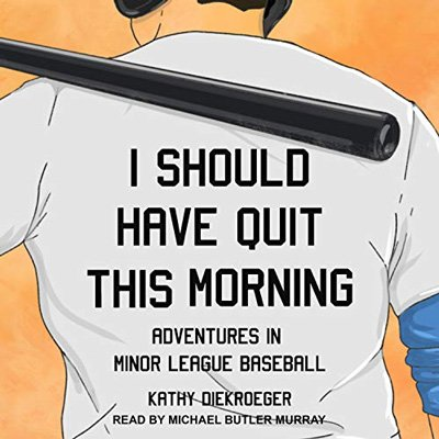 I Should Have Quit This Morning: Adventures in Minor League Baseball (Audiobook)