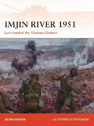 Imjin River 1951: Last stand of the 'Glorious Glosters' (Osprey Campaign 328)