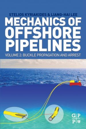 Mechanics of Offshore Pipelines, Volume 2: Buckle Propagation and Arrest
