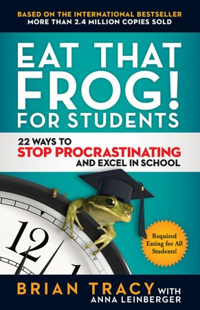 Eat That Frog! for Students: 22 Ways to Stop Procrastinating and Excel in School (True EPUB)