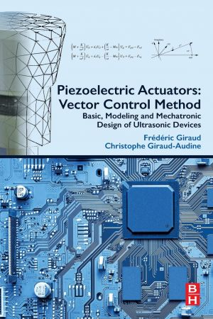 Piezoelectric Actuators: Vector Control Method: Basic, Modeling and Mechatronic Design of Ultrasonic Devices