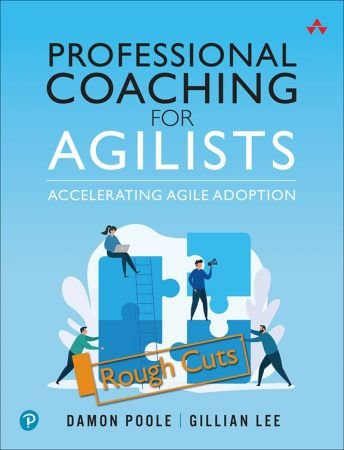 Professional Coaching for Agilists: Accelerating Agile Adoption (Rough Cuts)