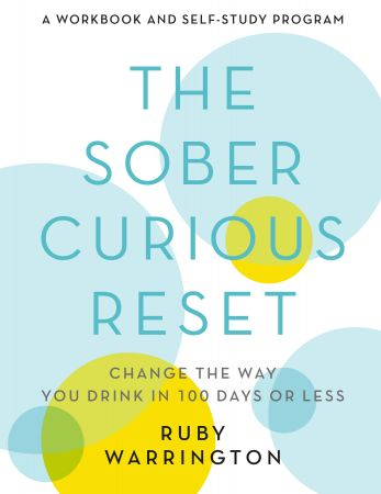 The Sober Curious Reset: Change the Way You Drink in 100 Days or Less