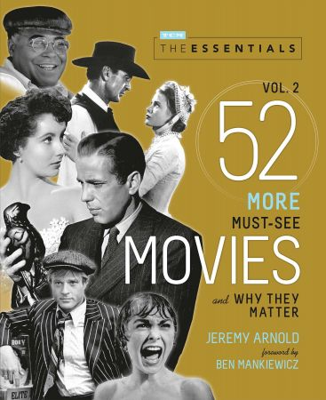 The Essentials, Volume 2: 52 More Must See Movies and Why They Matter (Turner Classic Movies)