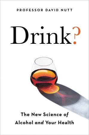 Drink?: The New Science of Alcohol and Health, US Edition