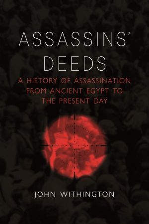 Assassins' Deeds: A History of Assassination from Ancient Egypt to the Present Day