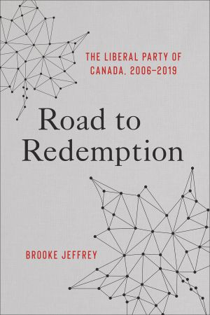 Road to Redemption: The Liberal Party of Canada 2006 2019