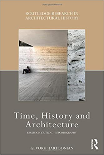 Time, History and Architecture: Essays on Critical Historiography