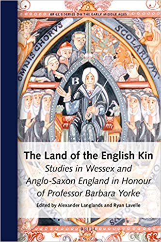 The Land of the English Kin Studies in Wessex and Anglo Saxon England in Honour of Professor Barbara Yorke