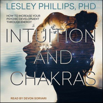 Intuition and Chakras: How to Increase Your Psychic Development Through Energy [Audiobook]