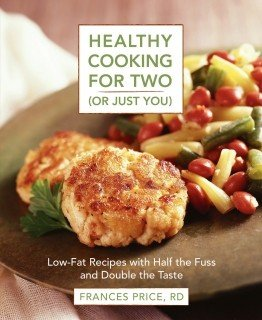 Healthy Cooking for Two (or Just You): Low Fat Recipes with Half the Fuss and Double the Taste