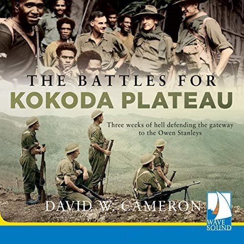 The Battles for Kokoda Plateau : Three Weeks of Hell Defending the Gateway to the Owen Stanleys [Audiobook]