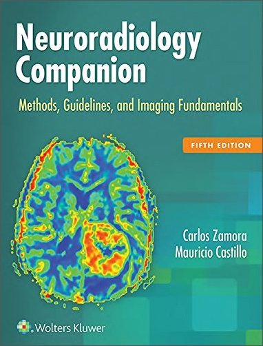 Neuroradiology Companion: Methods, Guidelines, and Imaging Fundamentals, 5th Edition [EPUB]