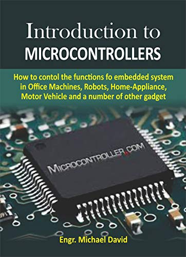 Introduction to Microcontrollers : How to control the functions of embedded system in Office Machines, Robots, Home Appliance