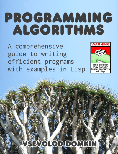 Programming Algorithms: A comprehensive guide to writing efficient programs with examples in Lisp
