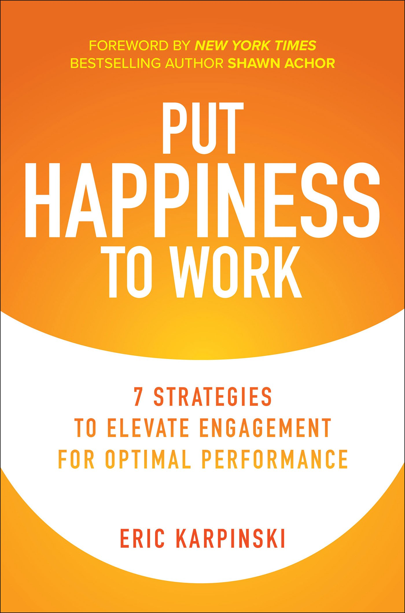 Download Put Happiness to Work: 7 Strategies to Elevate ...
