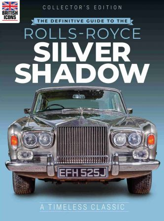 Collector's Edition The Defintive Gude To The Rolls Royce Silvwe Shadow - Issue 03, 2021