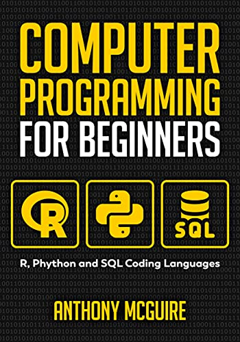 Computer Programming for Beginners: 3 Books in 1: R, Phython and SQL Coding Languages